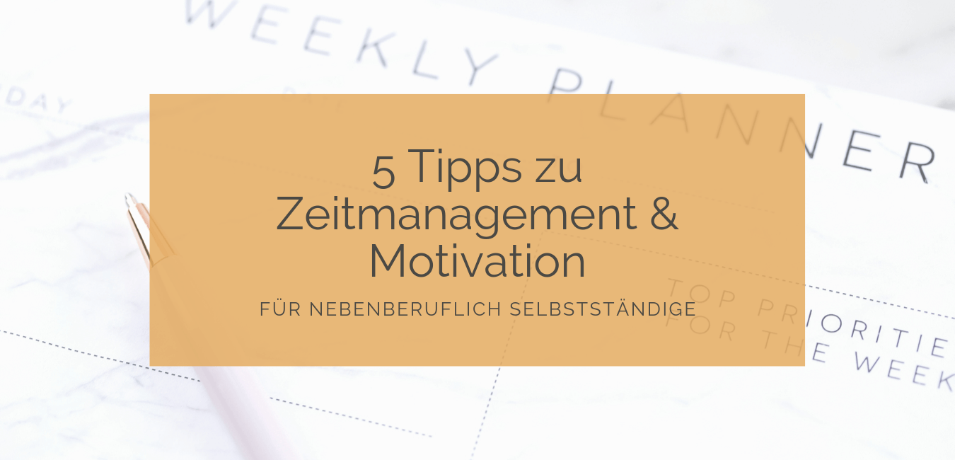 5 Tipps Zeitmanagement und Motivation nebenberuflich selbstständig
